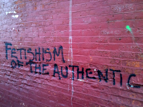 FETISHISM OF THE AUTHENTIC